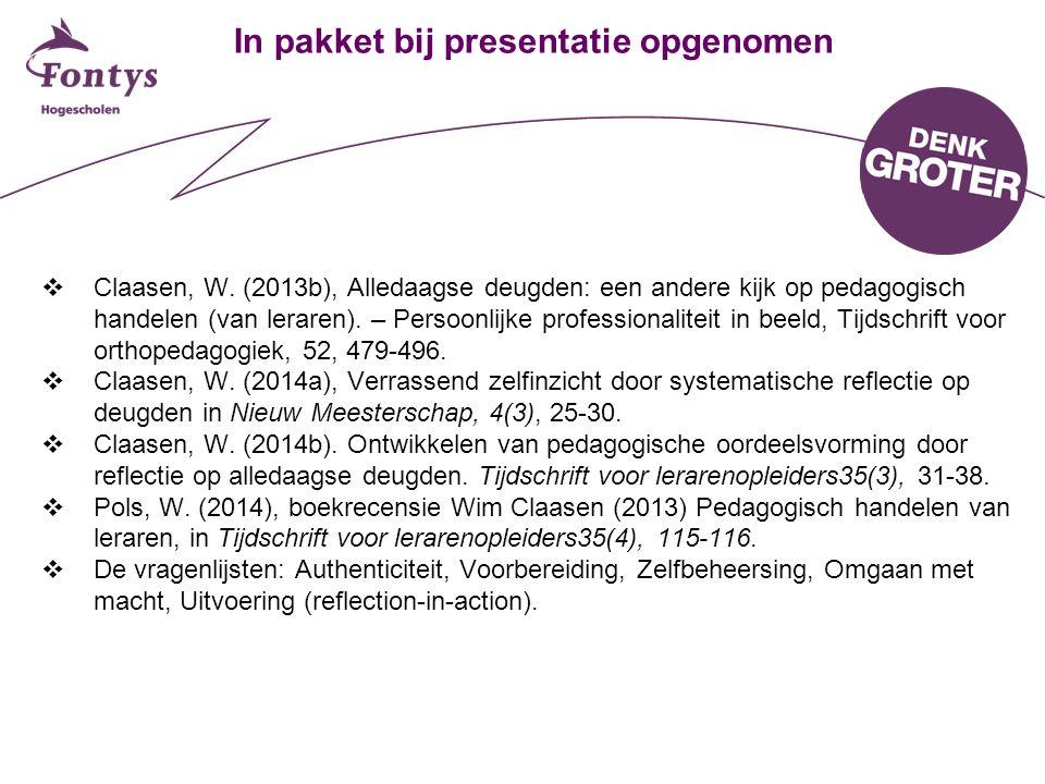 In pakket bij presentatie opgenomen  Claasen, W. (2013b), Alledaagse deugden: een andere kijk op pedagogisch handelen (van leraren). – Persoonlijke p