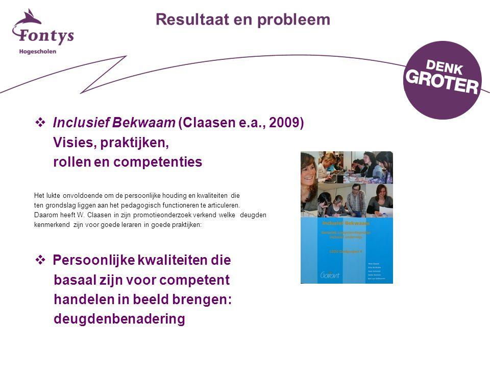 Resultaat en probleem  Inclusief Bekwaam (Claasen e.a., 2009) Visies, praktijken, rollen en competenties Het lukte onvoldoende om de persoonlijke hou