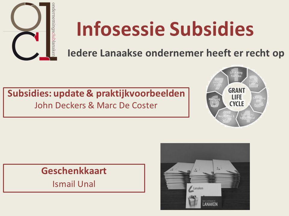Infosessie Subsidies Iedere Lanaakse ondernemer heeft er recht op Subsidies: update & praktijkvoorbeelden John Deckers & Marc De Coster Geschenkkaart