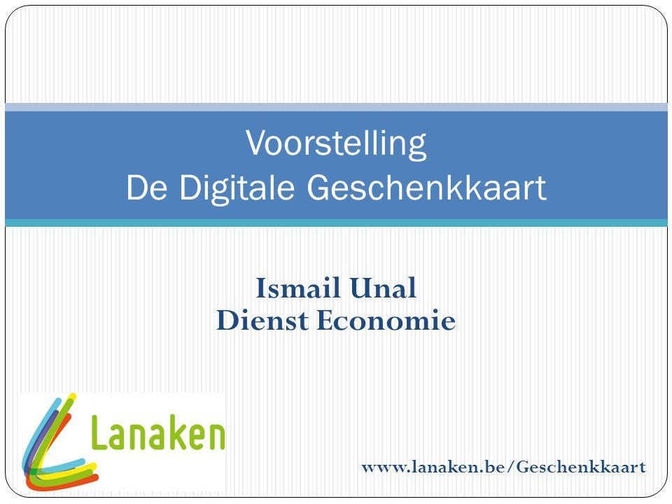 Ismail Unal Dienst Economie www.lanaken.be/Geschenkkaart Voorstelling De Digitale Geschenkkaart
