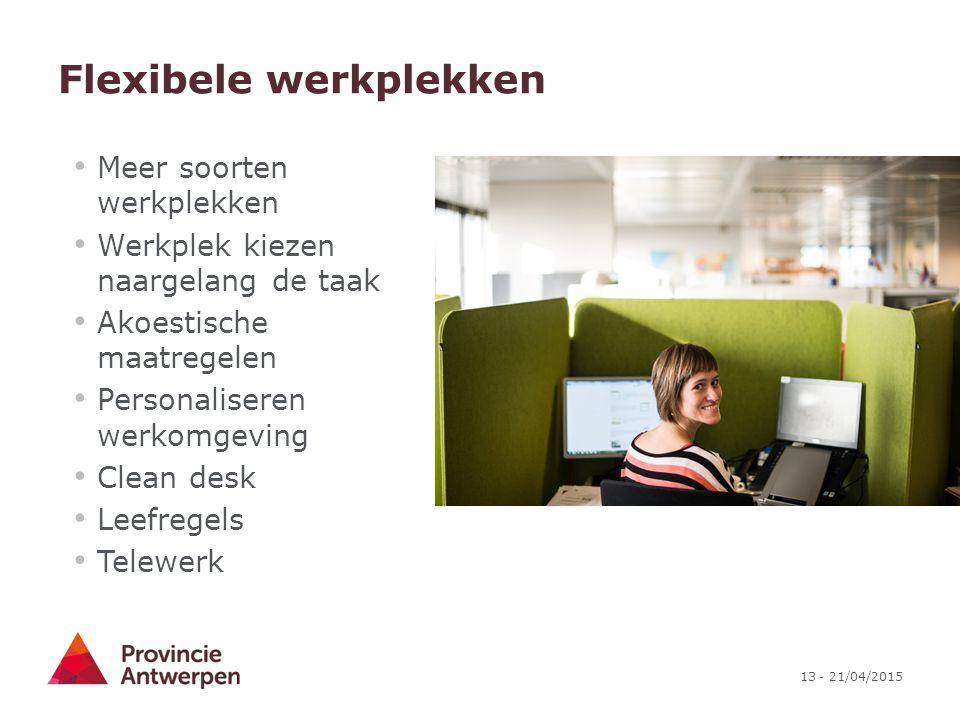 13 - 21/04/2015 Flexibele werkplekken Meer soorten werkplekken Werkplek kiezen naargelang de taak Akoestische maatregelen Personaliseren werkomgeving