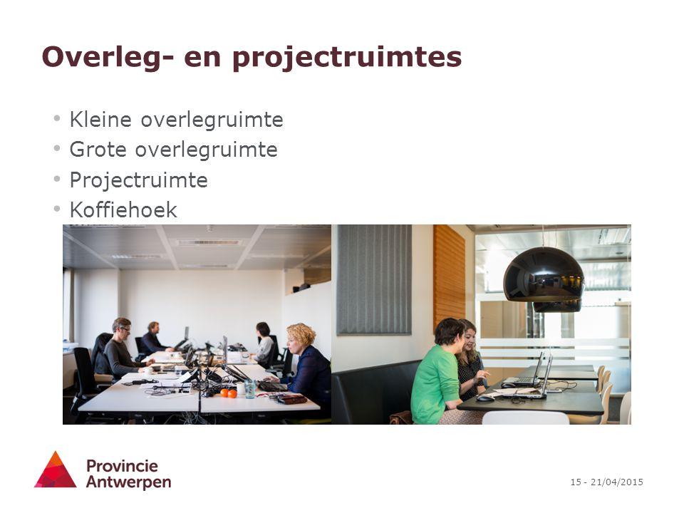 15 - 21/04/2015 Overleg- en projectruimtes Kleine overlegruimte Grote overlegruimte Projectruimte Koffiehoek