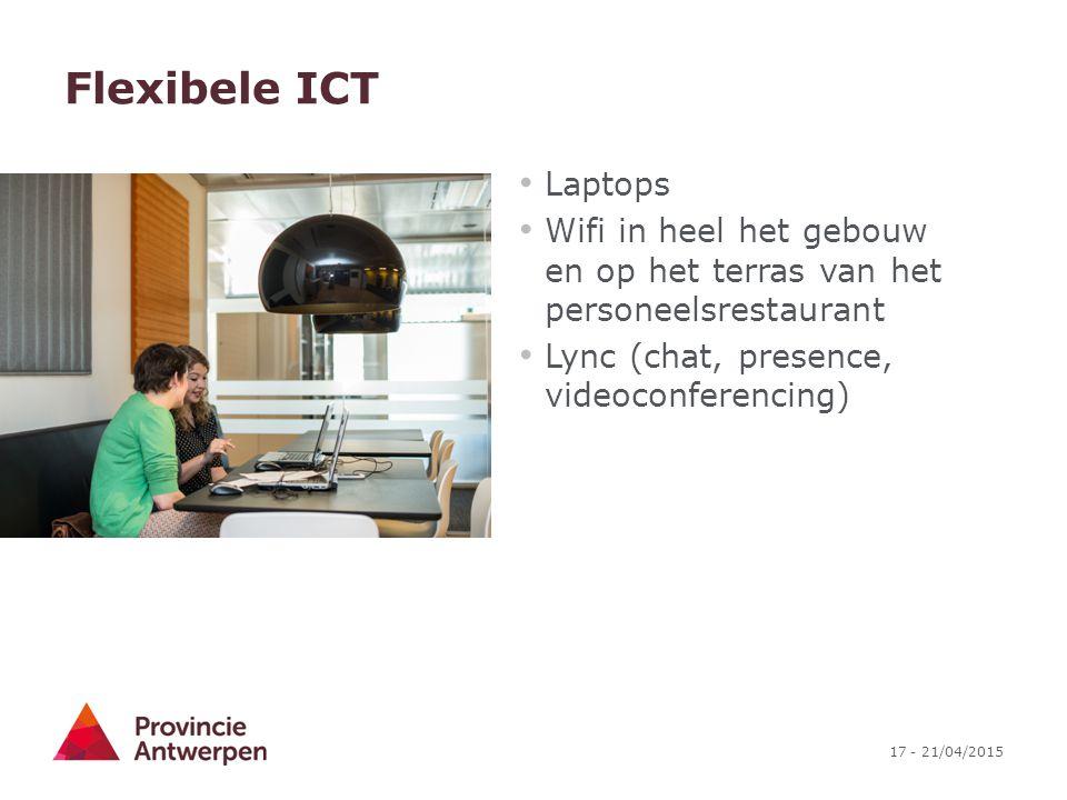 17 - 21/04/2015 Flexibele ICT Laptops Wifi in heel het gebouw en op het terras van het personeelsrestaurant Lync (chat, presence, videoconferencing)