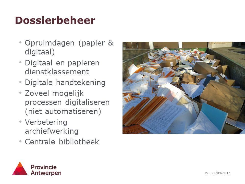19 - 21/04/2015 Dossierbeheer Opruimdagen (papier & digitaal) Digitaal en papieren dienstklassement Digitale handtekening Zoveel mogelijk processen di