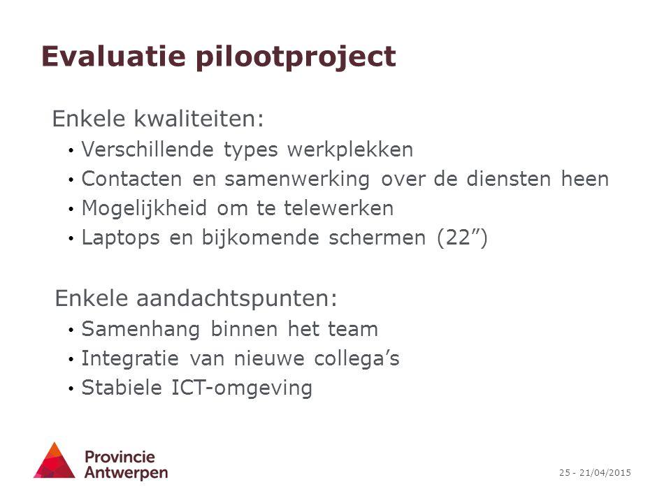 25 - 21/04/2015 Evaluatie pilootproject Enkele kwaliteiten: Verschillende types werkplekken Contacten en samenwerking over de diensten heen Mogelijkhe