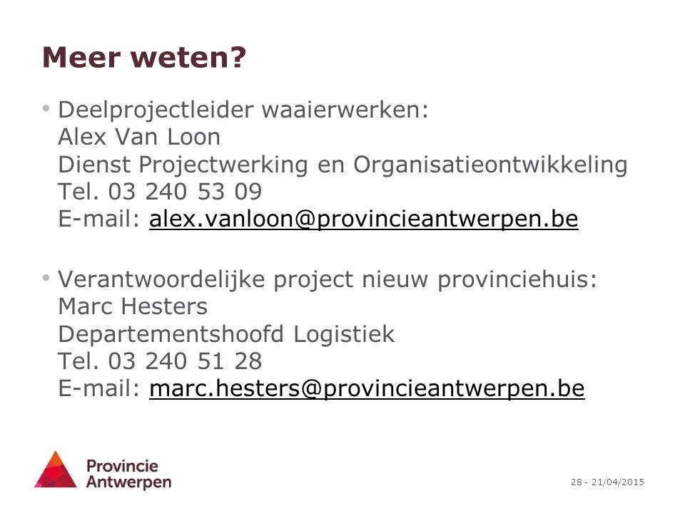 28 - 21/04/2015 Meer weten? Deelprojectleider waaierwerken: Alex Van Loon Dienst Projectwerking en Organisatieontwikkeling Tel. 03 240 53 09 E-mail: a