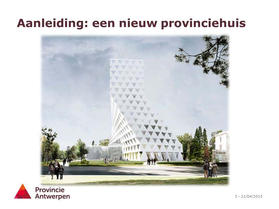 3 - 21/04/2015 Aanleiding: een nieuw provinciehuis