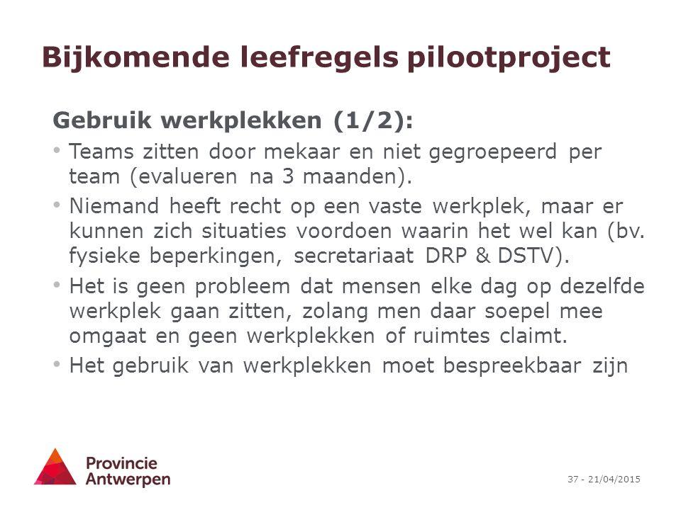 37 - 21/04/2015 Bijkomende leefregels pilootproject Gebruik werkplekken (1/2): Teams zitten door mekaar en niet gegroepeerd per team (evalueren na 3 m