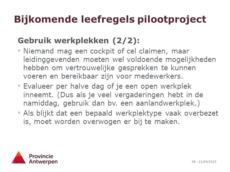38 - 21/04/2015 Bijkomende leefregels pilootproject Gebruik werkplekken (2/2): Niemand mag een cockpit of cel claimen, maar leidinggevenden moeten wel