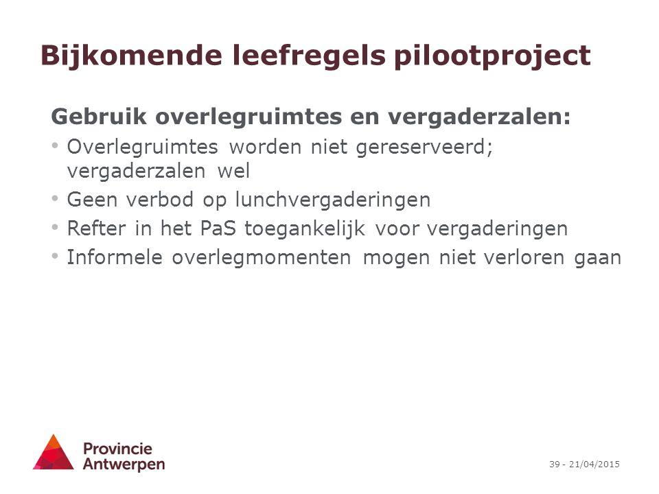 39 - 21/04/2015 Bijkomende leefregels pilootproject Gebruik overlegruimtes en vergaderzalen: Overlegruimtes worden niet gereserveerd; vergaderzalen we
