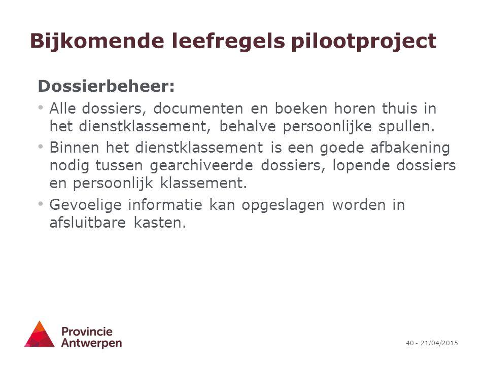 40 - 21/04/2015 Bijkomende leefregels pilootproject Dossierbeheer: Alle dossiers, documenten en boeken horen thuis in het dienstklassement, behalve pe