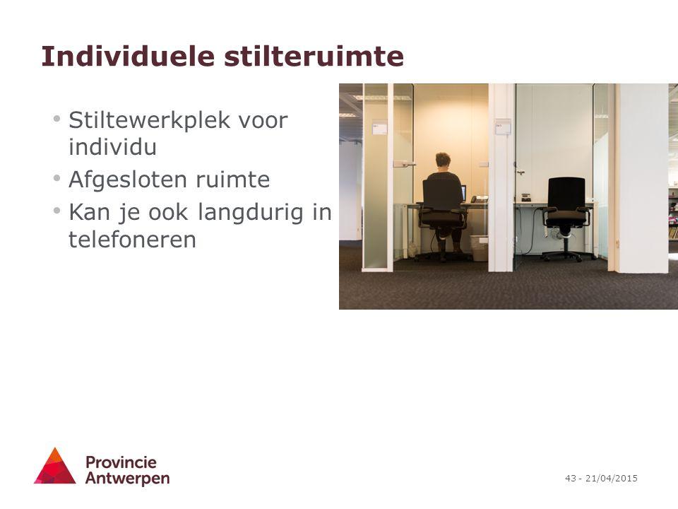 43 - 21/04/2015 Individuele stilteruimte Stiltewerkplek voor individu Afgesloten ruimte Kan je ook langdurig in telefoneren