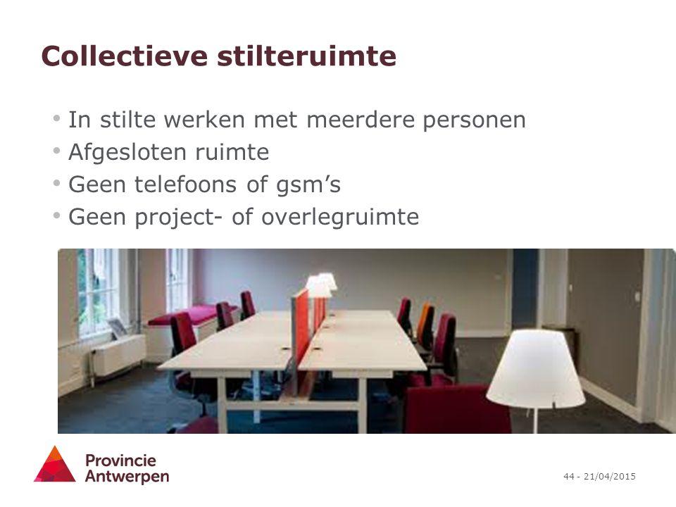 44 - 21/04/2015 Collectieve stilteruimte In stilte werken met meerdere personen Afgesloten ruimte Geen telefoons of gsm's Geen project- of overlegruim