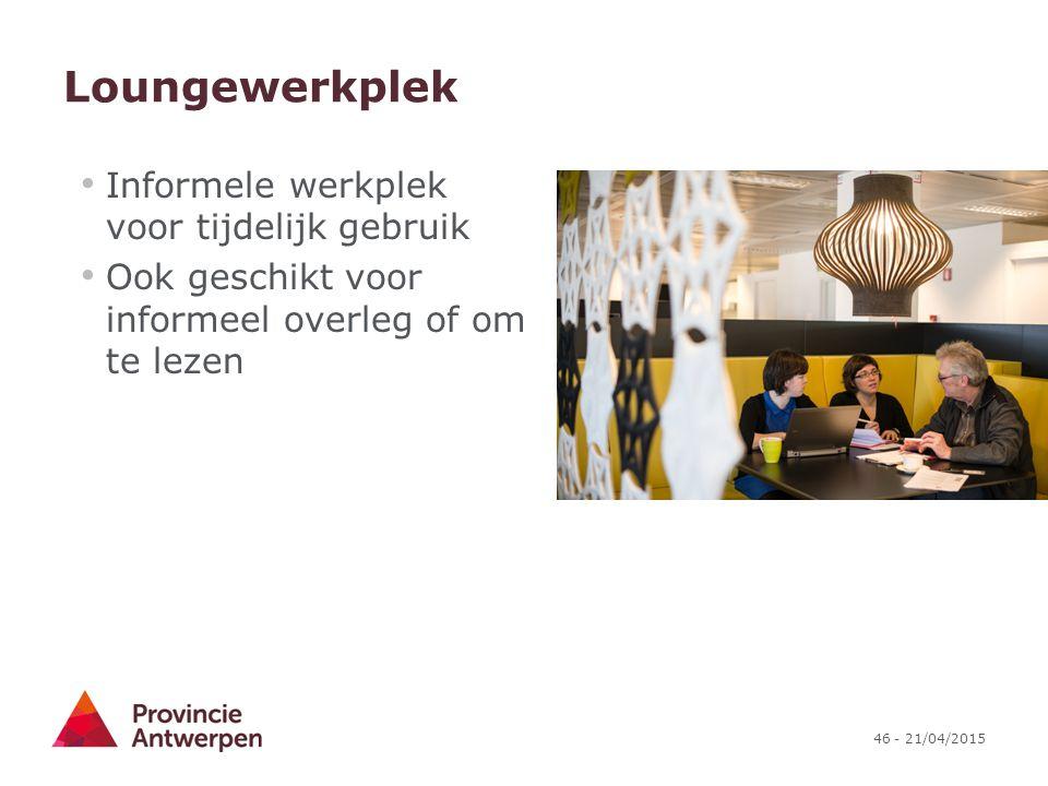 46 - 21/04/2015 Loungewerkplek Informele werkplek voor tijdelijk gebruik Ook geschikt voor informeel overleg of om te lezen