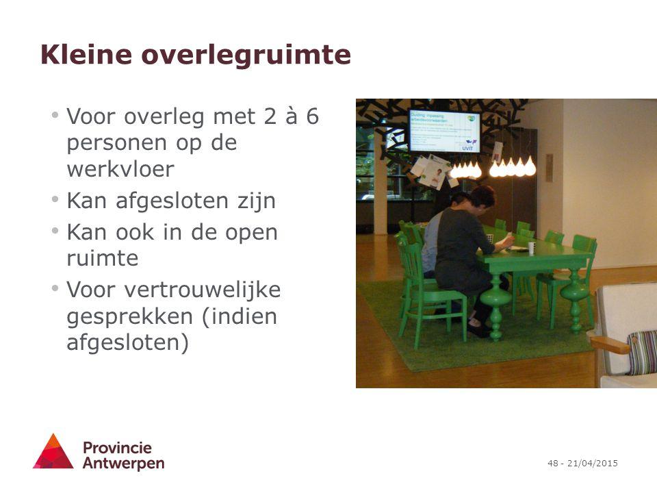 48 - 21/04/2015 Kleine overlegruimte Voor overleg met 2 à 6 personen op de werkvloer Kan afgesloten zijn Kan ook in de open ruimte Voor vertrouwelijke