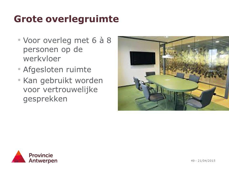 49 - 21/04/2015 Grote overlegruimte Voor overleg met 6 à 8 personen op de werkvloer Afgesloten ruimte Kan gebruikt worden voor vertrouwelijke gesprekk