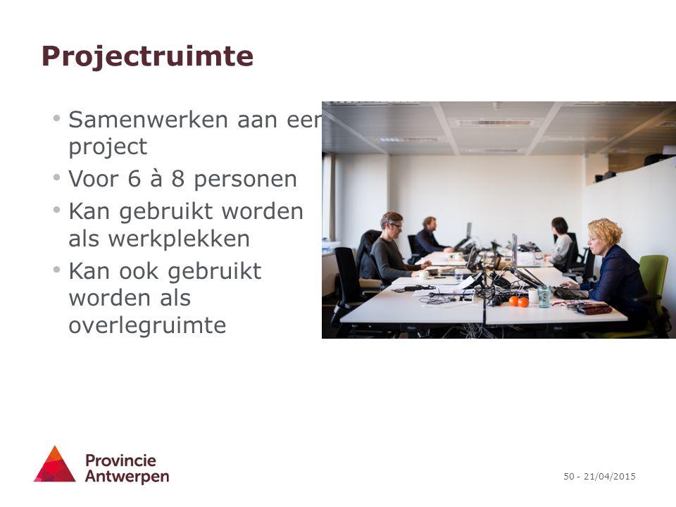 50 - 21/04/2015 Projectruimte Samenwerken aan een project Voor 6 à 8 personen Kan gebruikt worden als werkplekken Kan ook gebruikt worden als overlegr