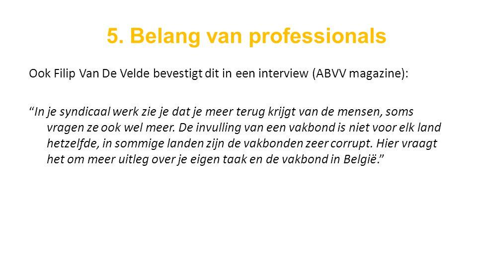 Ook Filip Van De Velde bevestigt dit in een interview (ABVV magazine): In je syndicaal werk zie je dat je meer terug krijgt van de mensen, soms vragen ze ook wel meer.