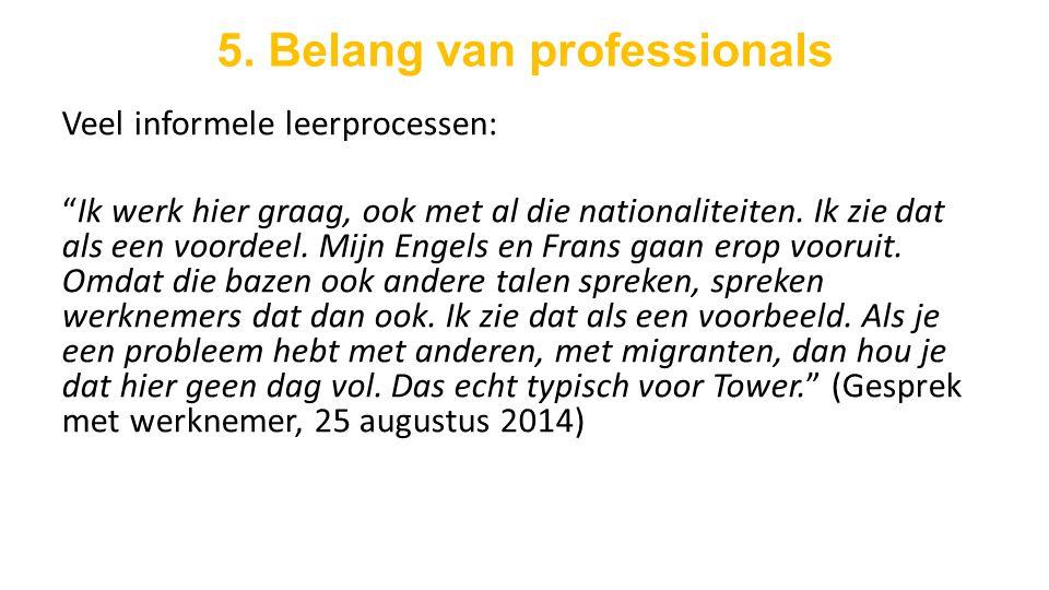 """5. Belang van professionals Veel informele leerprocessen: """"Ik werk hier graag, ook met al die nationaliteiten. Ik zie dat als een voordeel. Mijn Engel"""