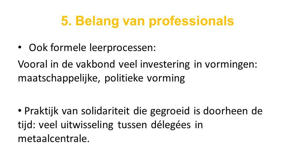 5. Belang van professionals Ook formele leerprocessen: Vooral in de vakbond veel investering in vormingen: maatschappelijke, politieke vorming Praktij