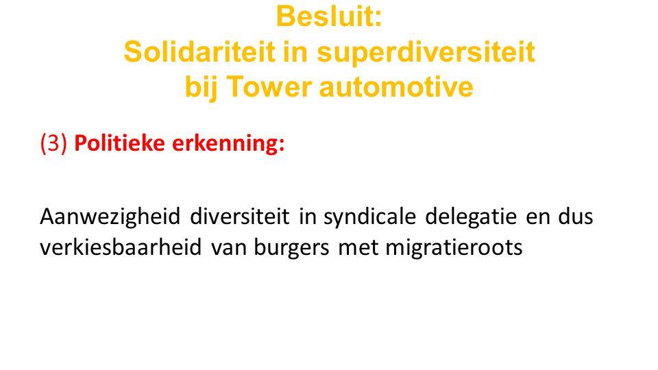 Besluit: Solidariteit in superdiversiteit bij Tower automotive (3) Politieke erkenning: Aanwezigheid diversiteit in syndicale delegatie en dus verkiesbaarheid van burgers met migratieroots