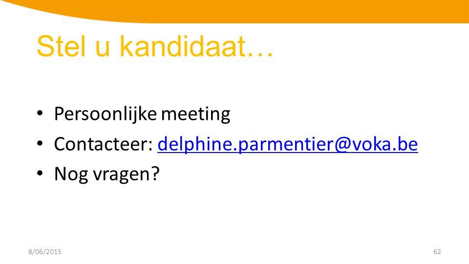 8/06/201562 Persoonlijke meeting Contacteer: delphine.parmentier@voka.bedelphine.parmentier@voka.be Nog vragen.