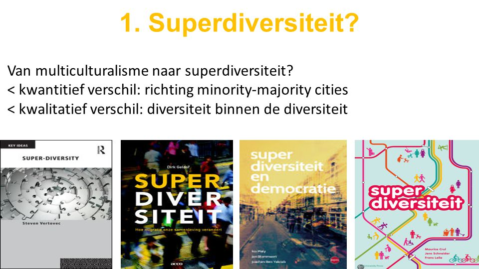 1. Superdiversiteit. Van multiculturalisme naar superdiversiteit.