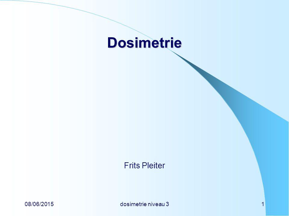 08/06/2015dosimetrie niveau 31 Dosimetrie Frits Pleiter