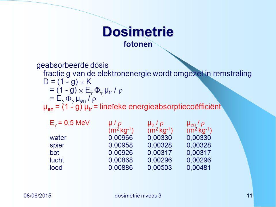 08/06/2015dosimetrie niveau 311 Dosimetrie Dosimetrie fotonen geabsorbeerde dosis fractie g van de elektronenergie wordt omgezet in remstraling D = (1