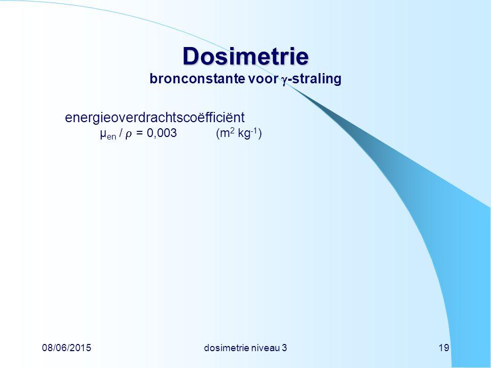 08/06/2015dosimetrie niveau 319 Dosimetrie Dosimetrie bronconstante voor  -straling energieoverdrachtscoëfficiënt µ en /  = 0,003(m 2 kg -1 )
