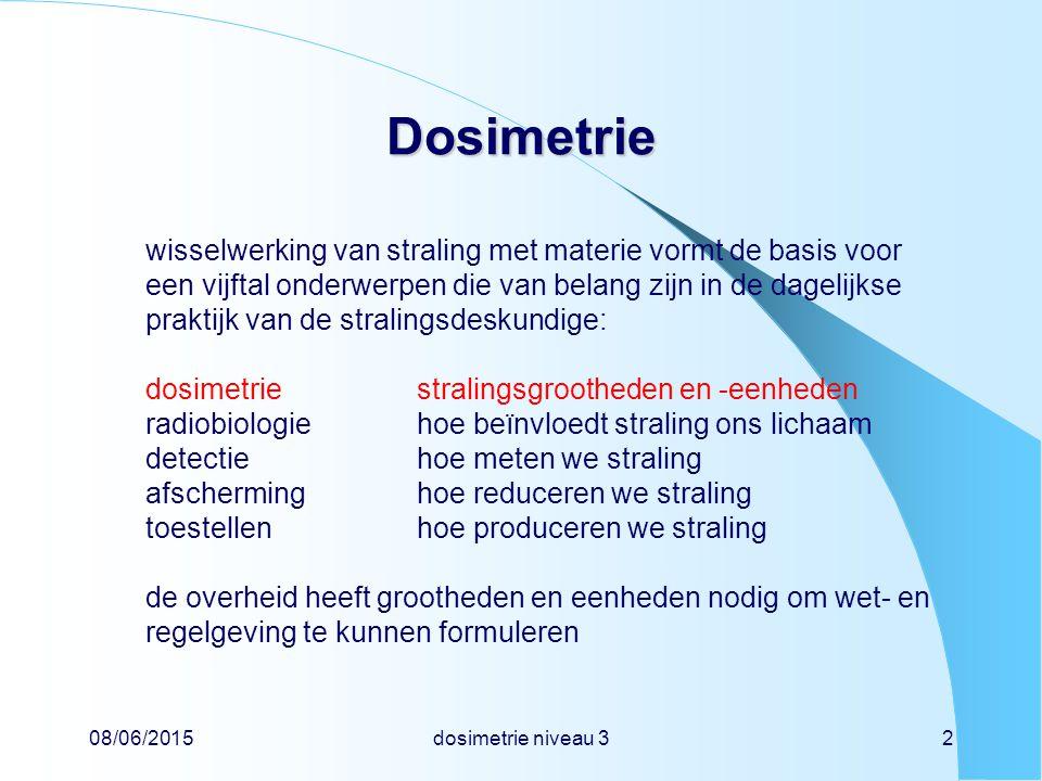 08/06/2015dosimetrie niveau 32 Dosimetrie wisselwerking van straling met materie vormt de basis voor een vijftal onderwerpen die van belang zijn in de