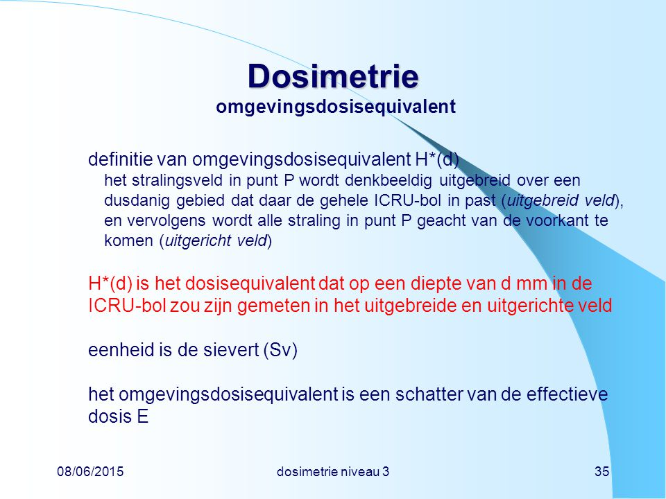 08/06/2015dosimetrie niveau 335 Dosimetrie Dosimetrie omgevingsdosisequivalent definitie van omgevingsdosisequivalent H*(d) het stralingsveld in punt