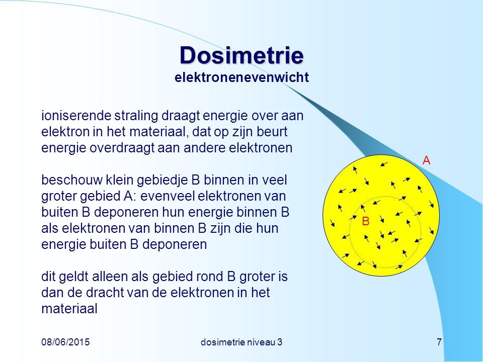 08/06/2015dosimetrie niveau 37 Dosimetrie Dosimetrie elektronenevenwicht ioniserende straling draagt energie over aan elektron in het materiaal, dat o
