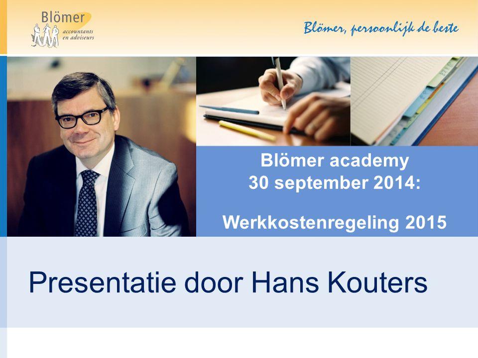 Blömer academy 30 september 2014: Werkkostenregeling 2015 Presentatie door Hans Kouters