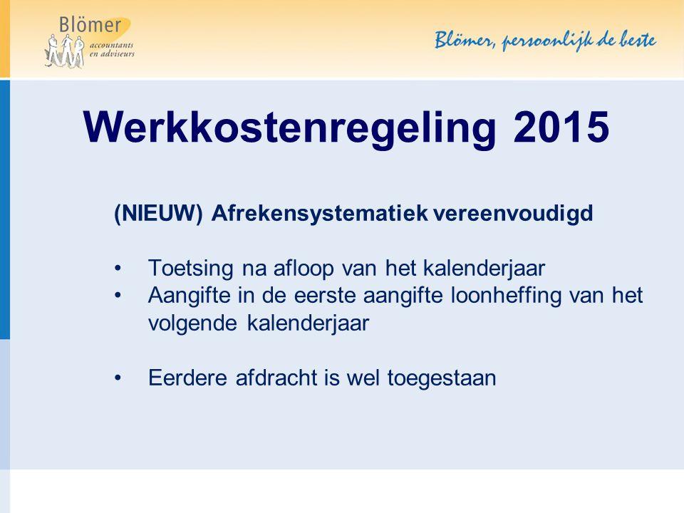 Werkkostenregeling 2015 (NIEUW) Afrekensystematiek vereenvoudigd Toetsing na afloop van het kalenderjaar Aangifte in de eerste aangifte loonheffing va