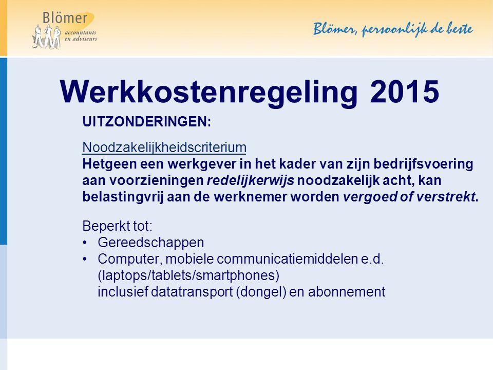 Werkkostenregeling 2015 UITZONDERINGEN: Noodzakelijkheidscriterium Hetgeen een werkgever in het kader van zijn bedrijfsvoering aan voorzieningen redel