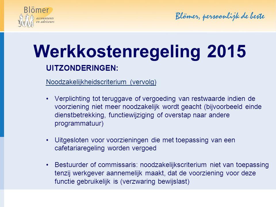 Werkkostenregeling 2015 UITZONDERINGEN: Noodzakelijkheidscriterium (vervolg) Verplichting tot teruggave of vergoeding van restwaarde indien de voorzie