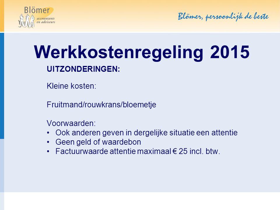 Werkkostenregeling 2015 UITZONDERINGEN: Kleine kosten: Fruitmand/rouwkrans/bloemetje Voorwaarden: Ook anderen geven in dergelijke situatie een attenti