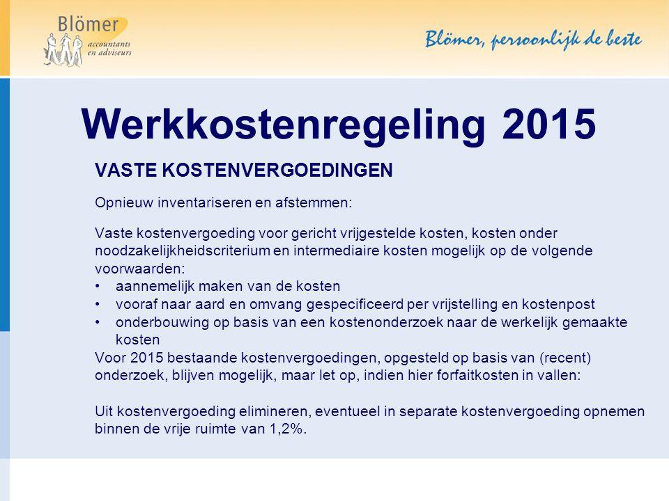Werkkostenregeling 2015 VASTE KOSTENVERGOEDINGEN Opnieuw inventariseren en afstemmen: Vaste kostenvergoeding voor gericht vrijgestelde kosten, kosten