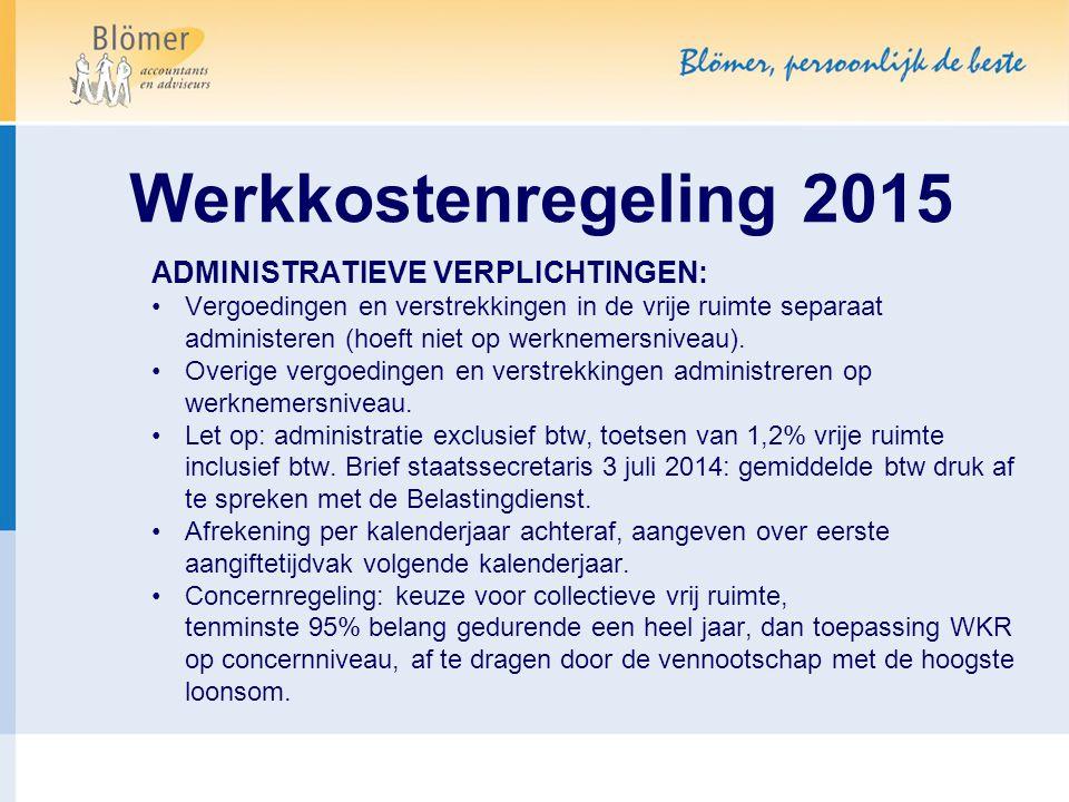 Werkkostenregeling 2015 ADMINISTRATIEVE VERPLICHTINGEN: Vergoedingen en verstrekkingen in de vrije ruimte separaat administeren (hoeft niet op werknem