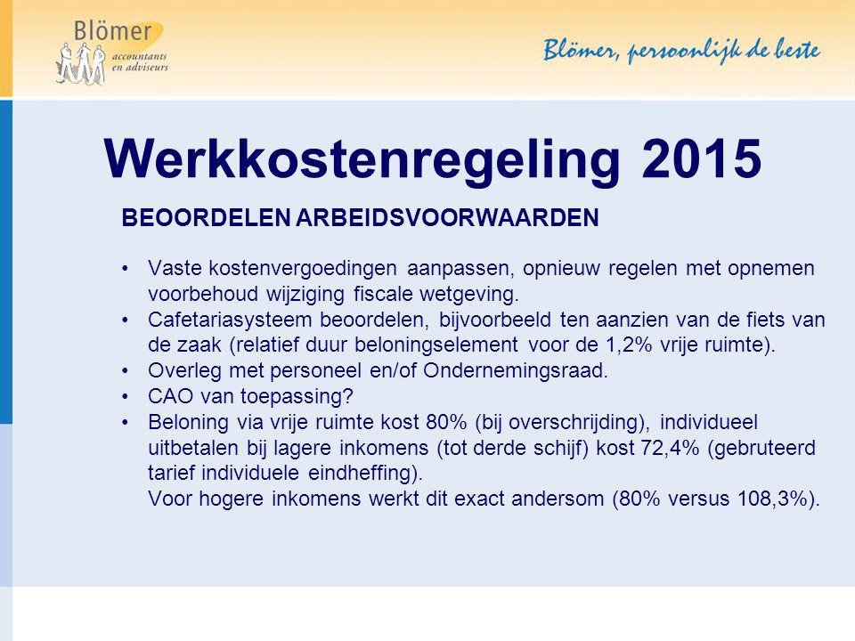 Werkkostenregeling 2015 BEOORDELEN ARBEIDSVOORWAARDEN Vaste kostenvergoedingen aanpassen, opnieuw regelen met opnemen voorbehoud wijziging fiscale wet
