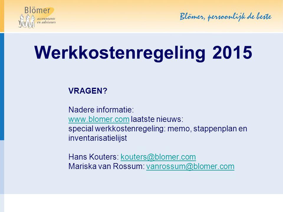 Werkkostenregeling 2015 VRAGEN? Nadere informatie: www.blomer.comwww.blomer.com laatste nieuws: special werkkostenregeling: memo, stappenplan en inven