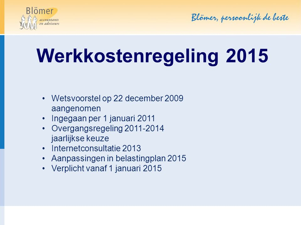 Werkkostenregeling 2015 Wetsvoorstel op 22 december 2009 aangenomen Ingegaan per 1 januari 2011 Overgangsregeling 2011-2014 jaarlijkse keuze Internetc