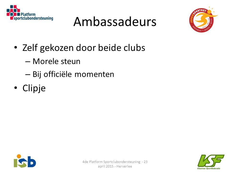 Ambassadeurs Zelf gekozen door beide clubs – Morele steun – Bij officiële momenten Clipje 4de Platform Sportclubondersteuning - 23 april 2015 - Herver