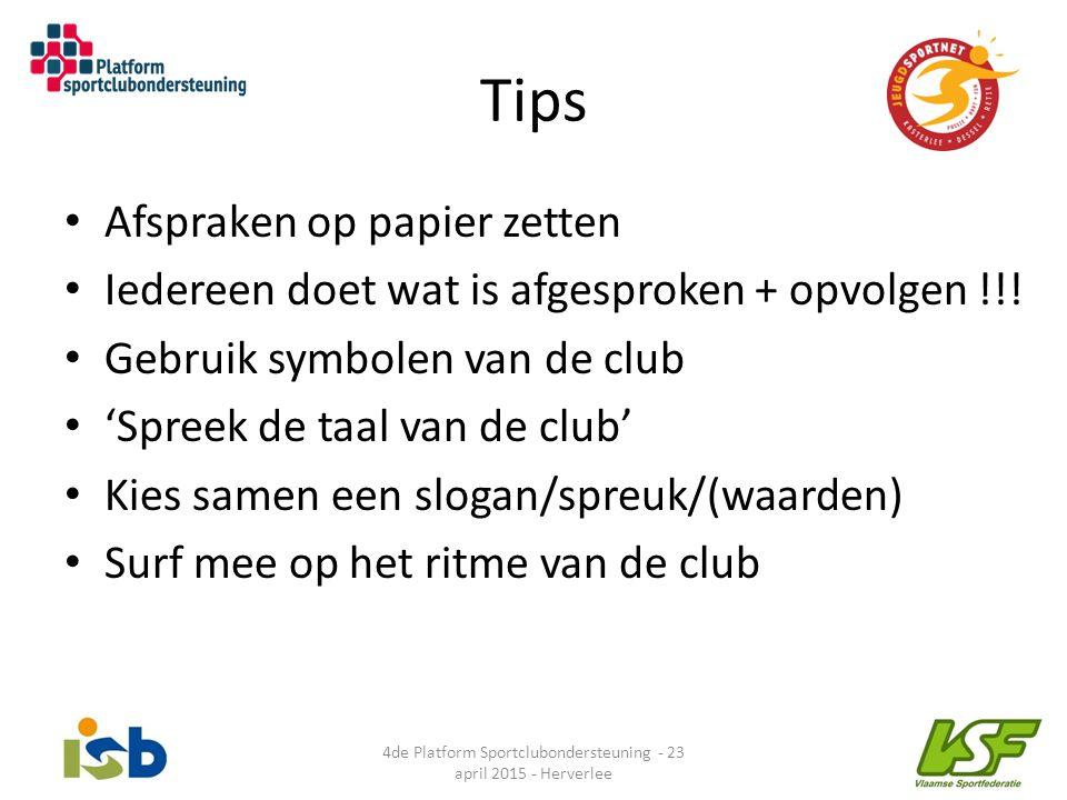 Tips Afspraken op papier zetten Iedereen doet wat is afgesproken + opvolgen !!! Gebruik symbolen van de club 'Spreek de taal van de club' Kies samen e