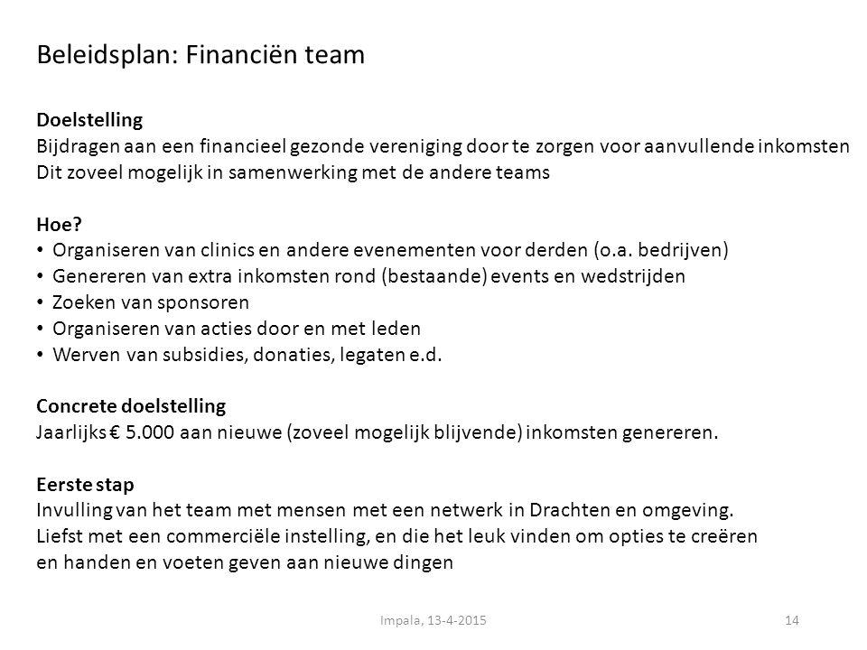 Beleidsplan: Financiën team 14 Doelstelling Bijdragen aan een financieel gezonde vereniging door te zorgen voor aanvullende inkomsten Dit zoveel mogelijk in samenwerking met de andere teams Hoe.