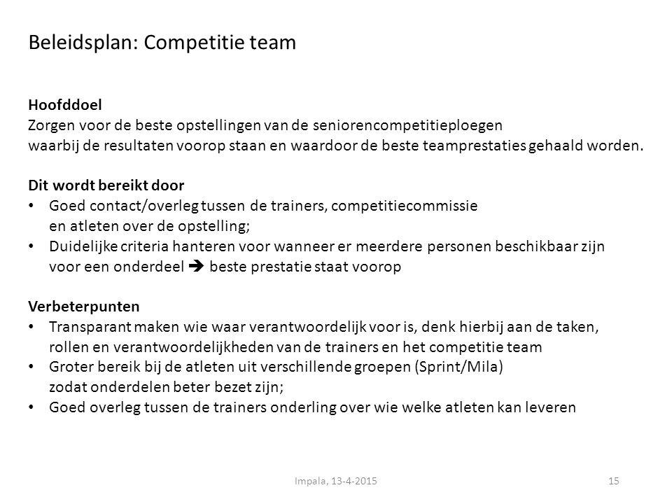 Beleidsplan: Competitie team 15 Hoofddoel Zorgen voor de beste opstellingen van de seniorencompetitieploegen waarbij de resultaten voorop staan en waardoor de beste teamprestaties gehaald worden.