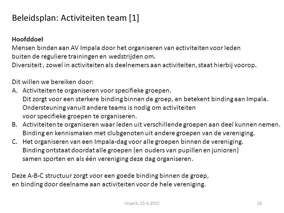 Beleidsplan: Activiteiten team [1] 16 Hoofddoel Mensen binden aan AV Impala door het organiseren van activiteiten voor leden buiten de reguliere trainingen en wedstrijden om.