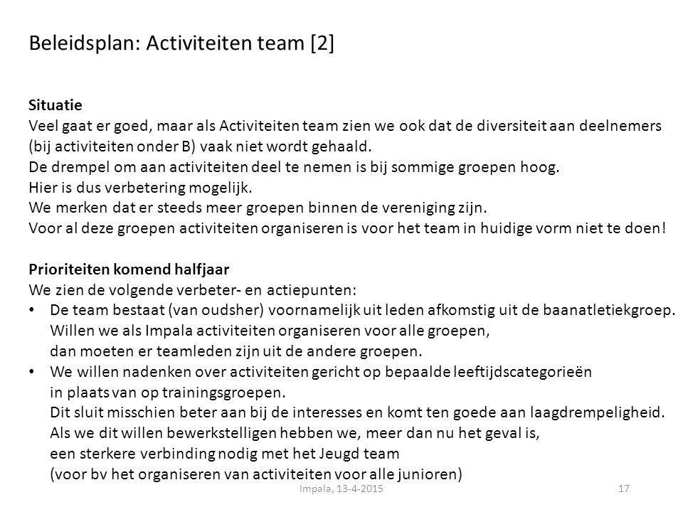 Beleidsplan: Activiteiten team [2] 17 Situatie Veel gaat er goed, maar als Activiteiten team zien we ook dat de diversiteit aan deelnemers (bij activiteiten onder B) vaak niet wordt gehaald.