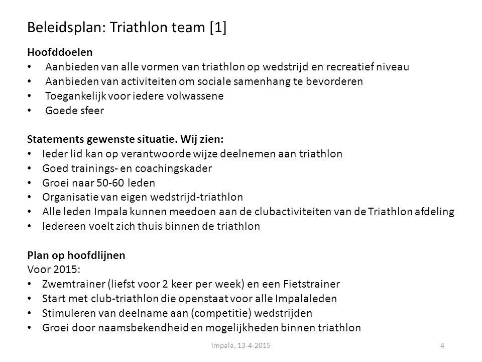 Beleidsplan: Triathlon team [1] 4 Hoofddoelen Aanbieden van alle vormen van triathlon op wedstrijd en recreatief niveau Aanbieden van activiteiten om sociale samenhang te bevorderen Toegankelijk voor iedere volwassene Goede sfeer Statements gewenste situatie.